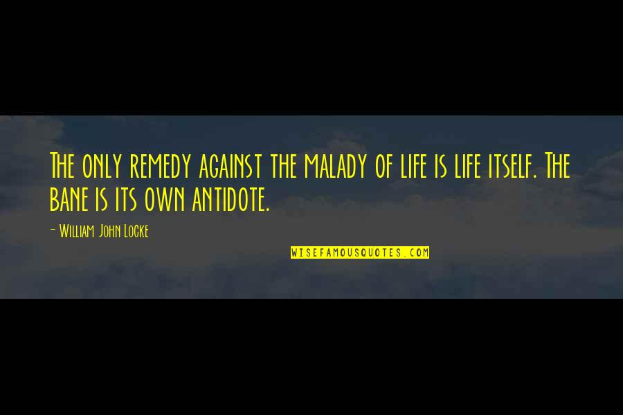 Malady Quotes By William John Locke: The only remedy against the malady of life