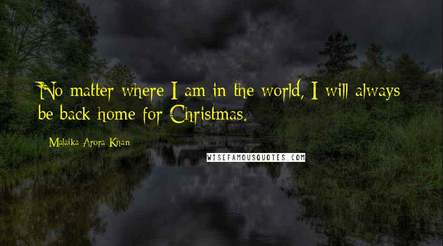 Malaika Arora Khan quotes: No matter where I am in the world, I will always be back home for Christmas.