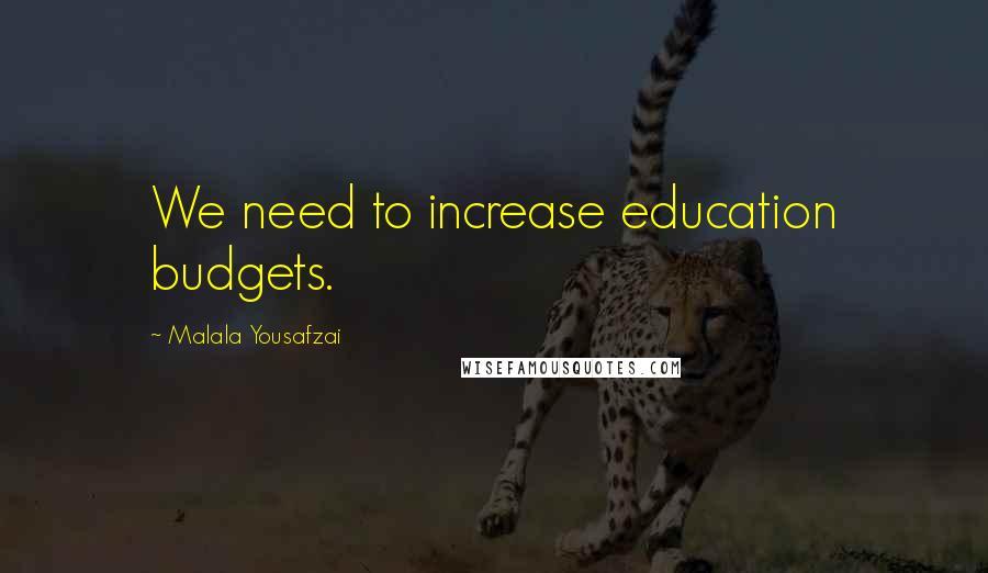 Malala Yousafzai quotes: We need to increase education budgets.