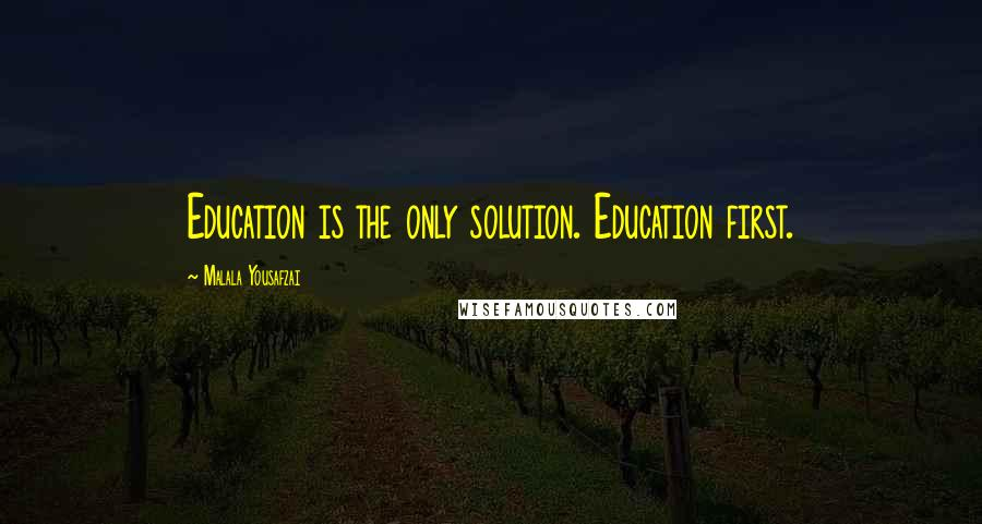 Malala Yousafzai quotes: Education is the only solution. Education first.