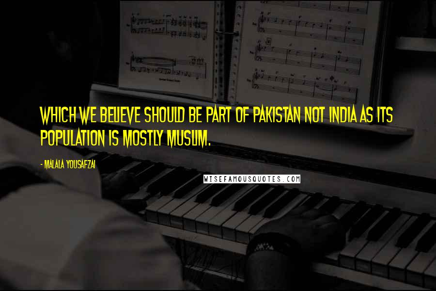 Malala Yousafzai quotes: Which we believe should be part of Pakistan not India as its population is mostly Muslim.
