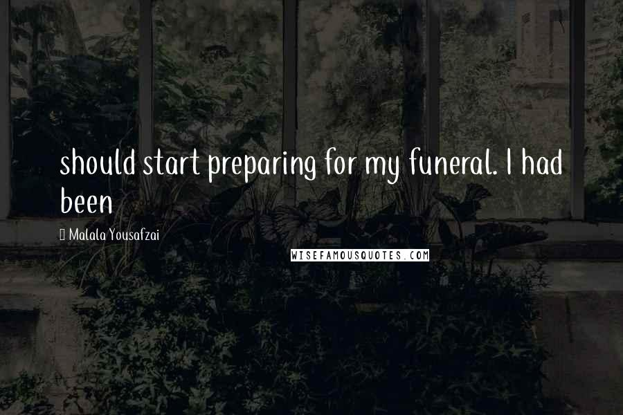 Malala Yousafzai quotes: should start preparing for my funeral. I had been