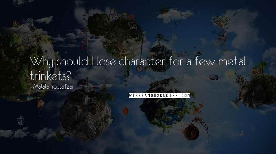 Malala Yousafzai quotes: Why should I lose character for a few metal trinkets?