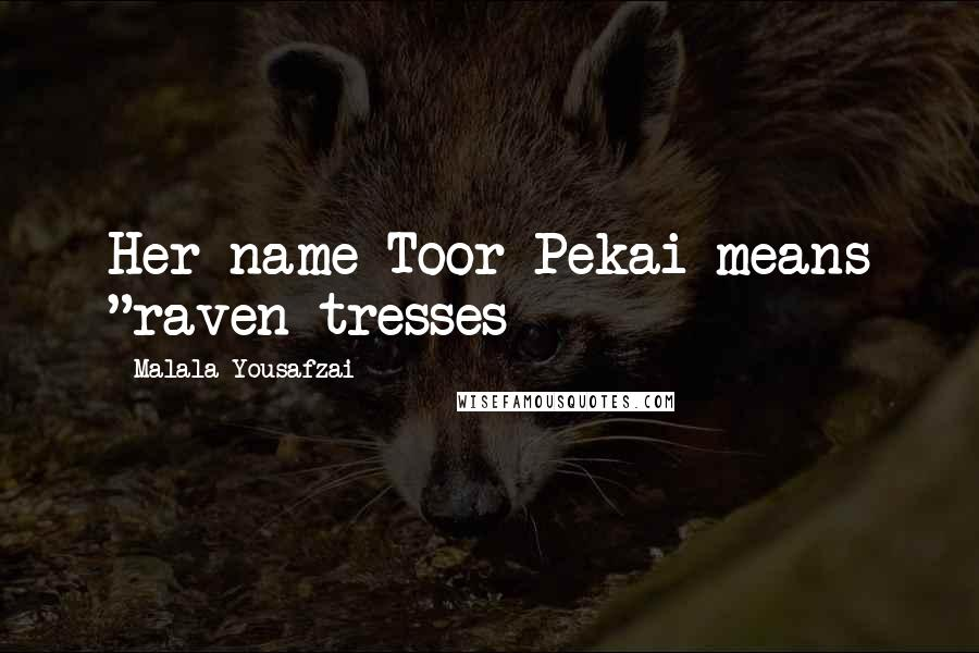 "Malala Yousafzai quotes: Her name Toor Pekai means ""raven tresses"