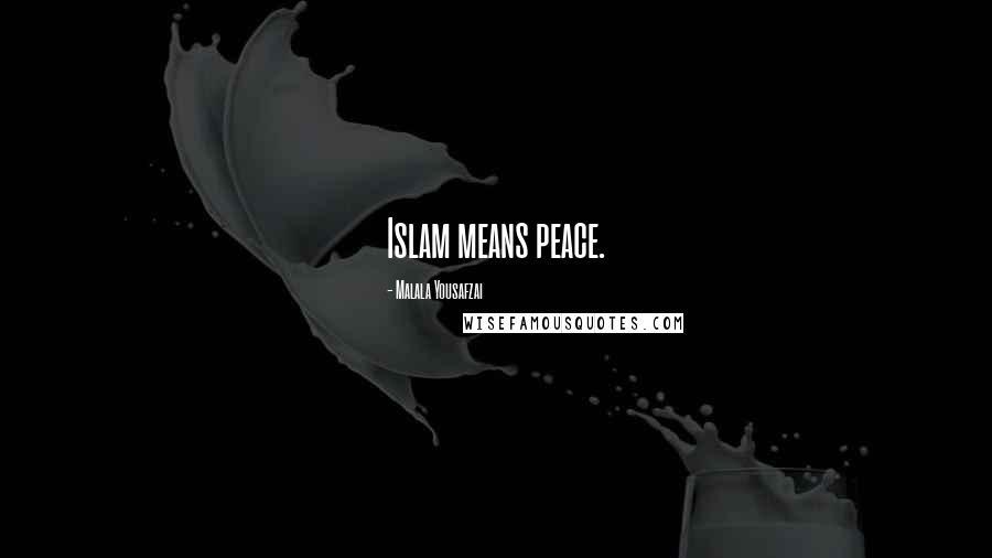Malala Yousafzai quotes: Islam means peace.
