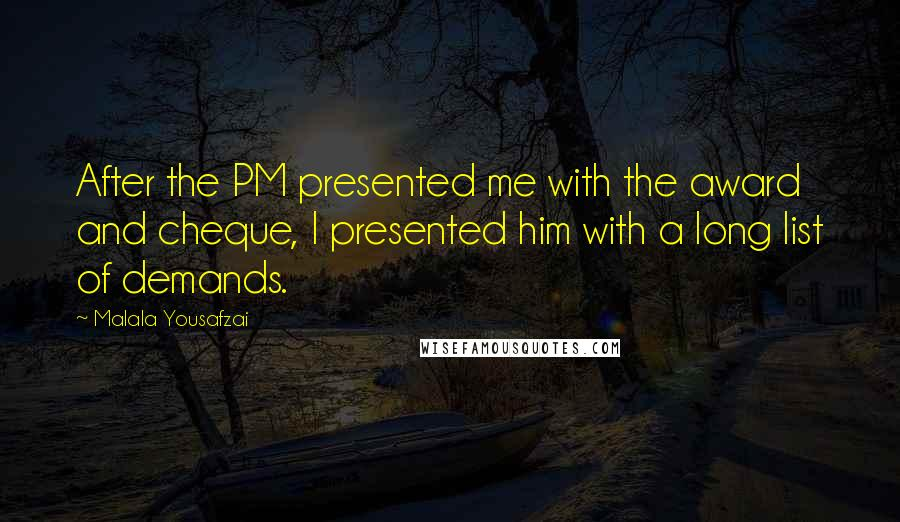 Malala Yousafzai quotes: After the PM presented me with the award and cheque, I presented him with a long list of demands.