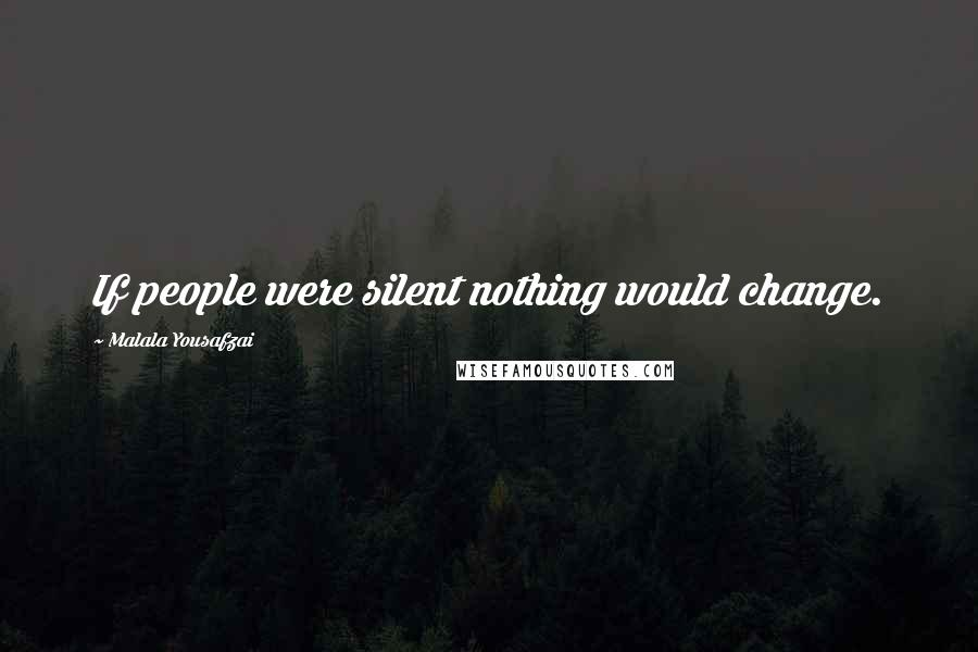 Malala Yousafzai quotes: If people were silent nothing would change.