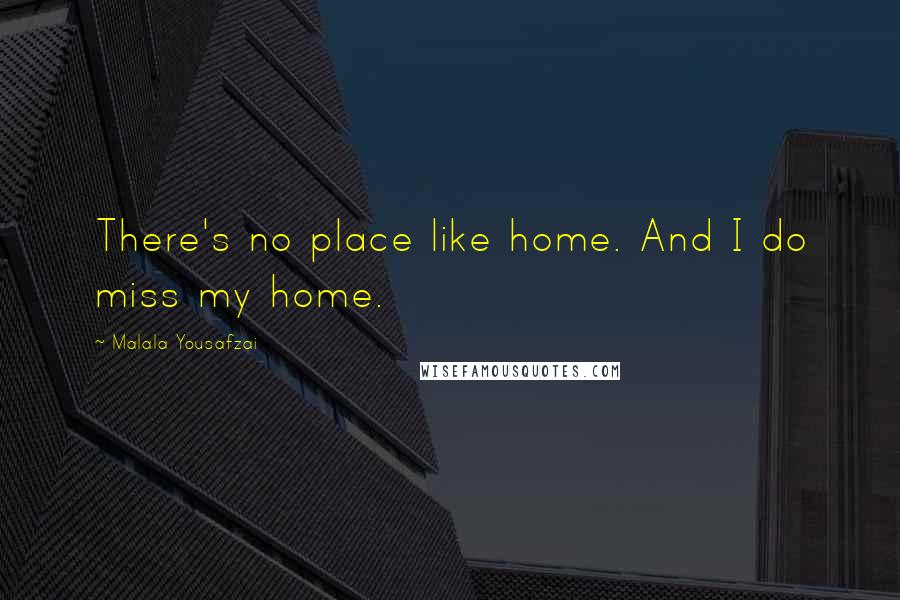 Malala Yousafzai quotes: There's no place like home. And I do miss my home.