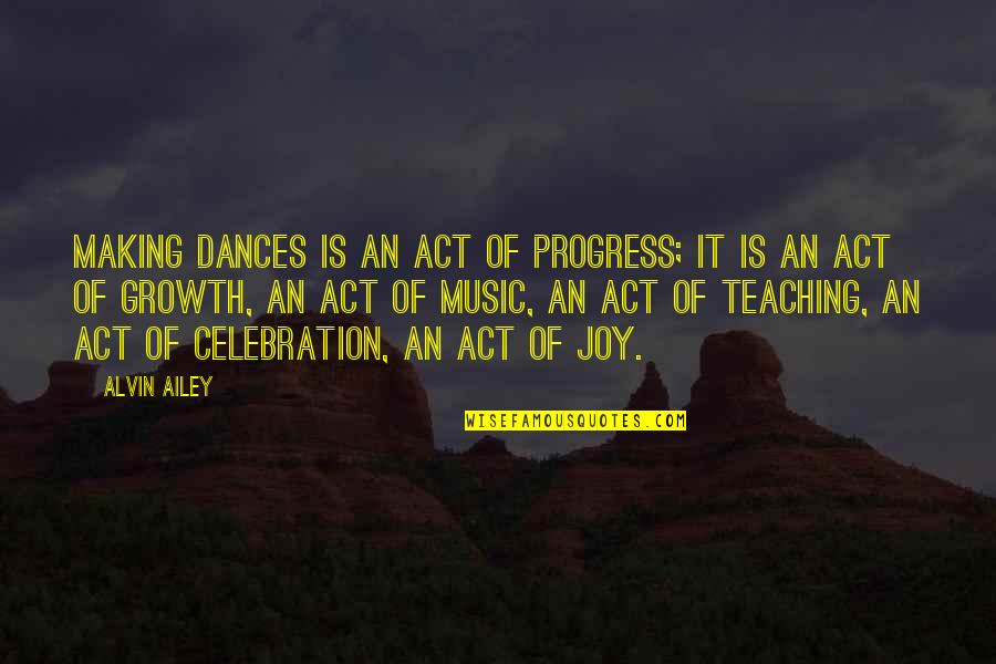 Malawian Proverbs And Quotes By Alvin Ailey: Making dances is an act of progress; it