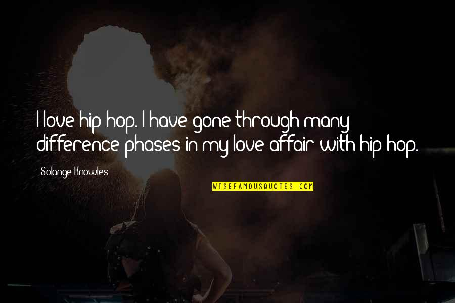 Malawian Proverbs And Quotes By Solange Knowles: I love hip-hop. I have gone through many