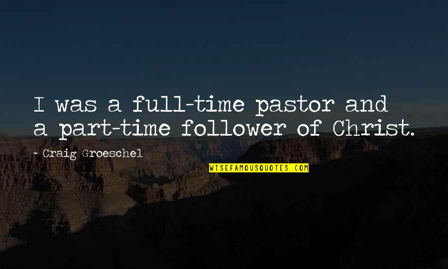 Malclom Quotes By Craig Groeschel: I was a full-time pastor and a part-time