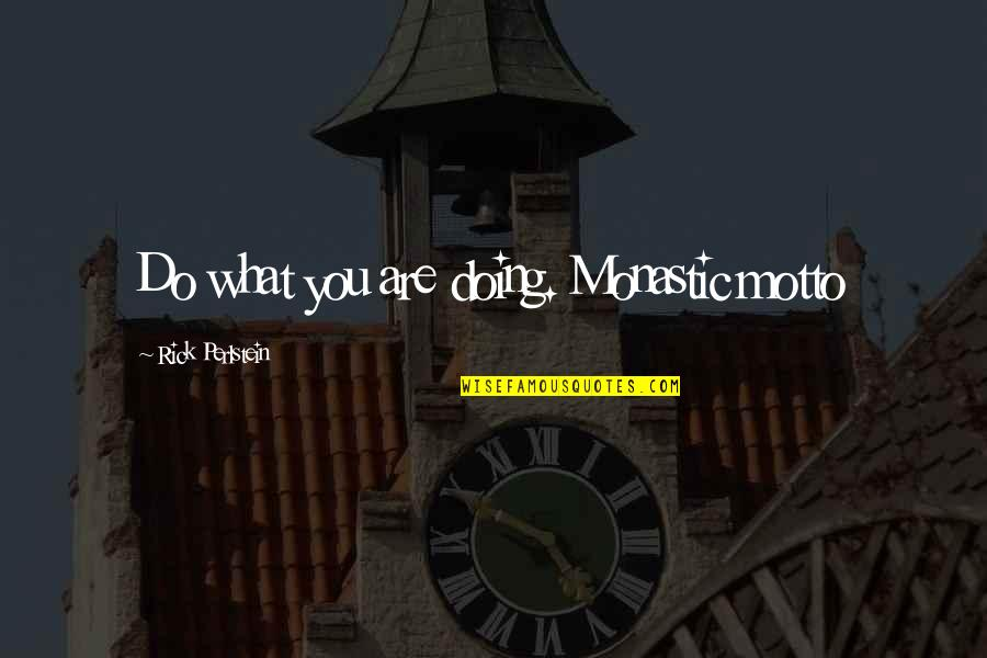 Malclom Quotes By Rick Perlstein: Do what you are doing. Monastic motto