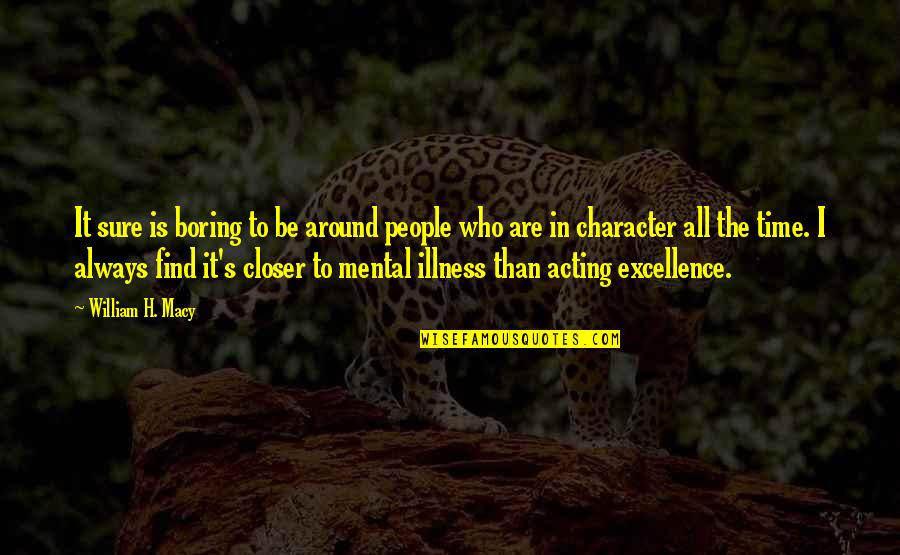 Malclom Quotes By William H. Macy: It sure is boring to be around people