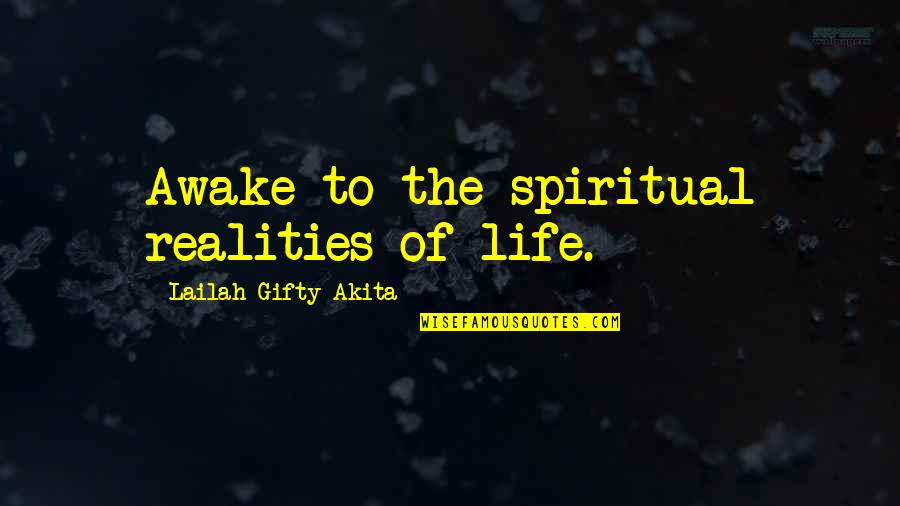 Malcollm Quotes By Lailah Gifty Akita: Awake to the spiritual realities of life.