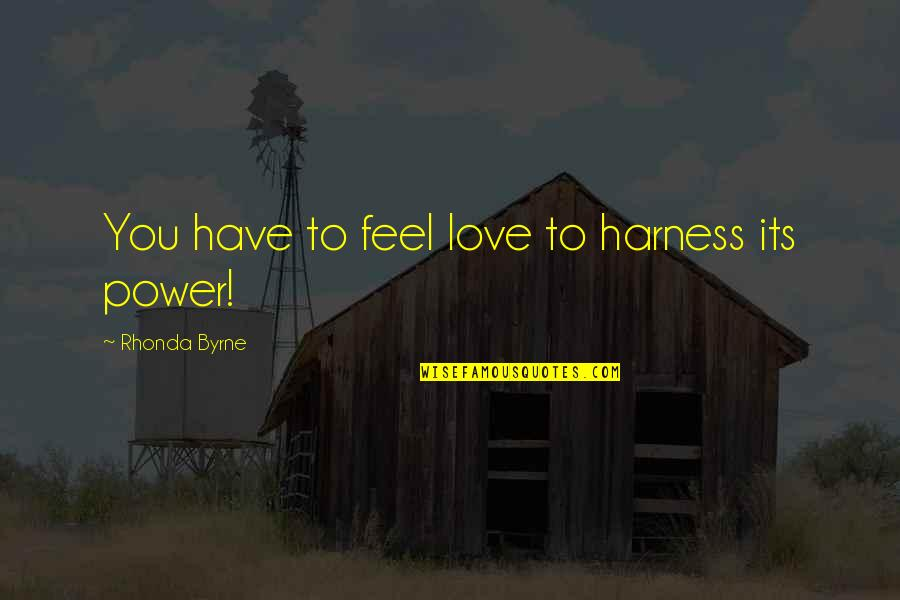 Malcollm Quotes By Rhonda Byrne: You have to feel love to harness its