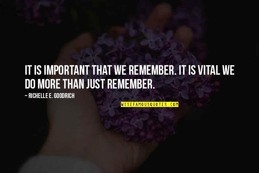 Malcollm Quotes By Richelle E. Goodrich: It is important that we remember. It is