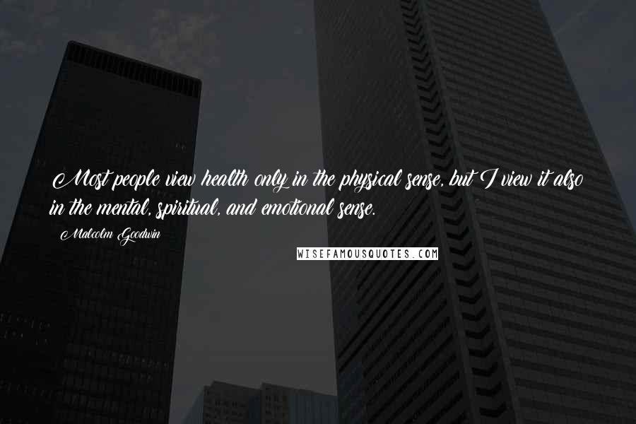 Malcolm Goodwin quotes: Most people view health only in the physical sense, but I view it also in the mental, spiritual, and emotional sense.