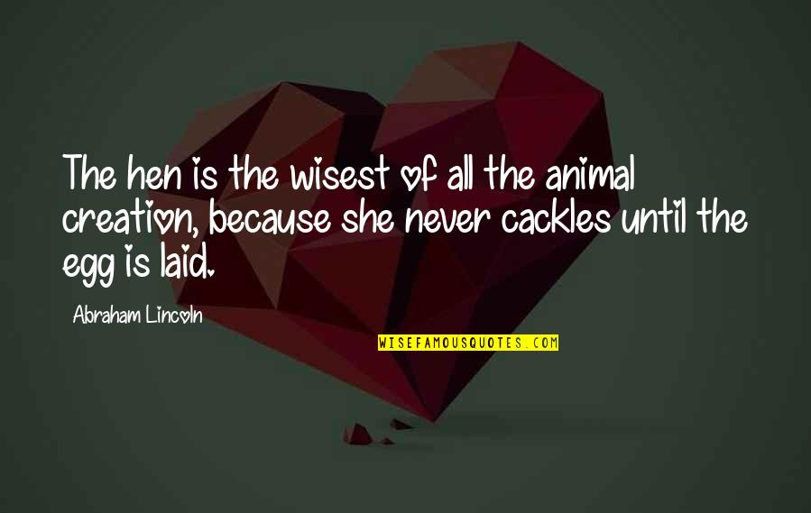 Male Gymnast Quotes By Abraham Lincoln: The hen is the wisest of all the