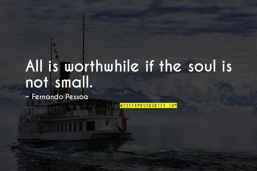 Male Gymnast Quotes By Fernando Pessoa: All is worthwhile if the soul is not