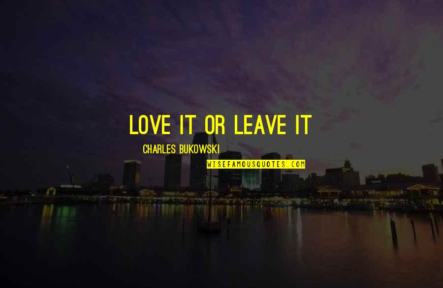 Malen Quotes By Charles Bukowski: Love it or leave it