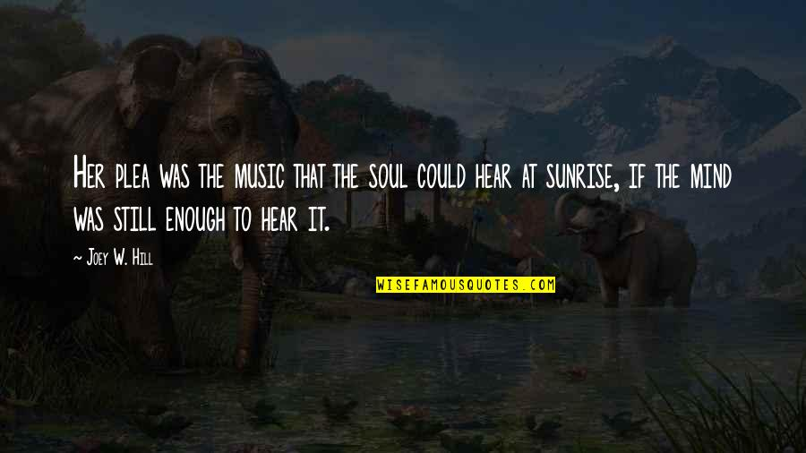 Malen Quotes By Joey W. Hill: Her plea was the music that the soul