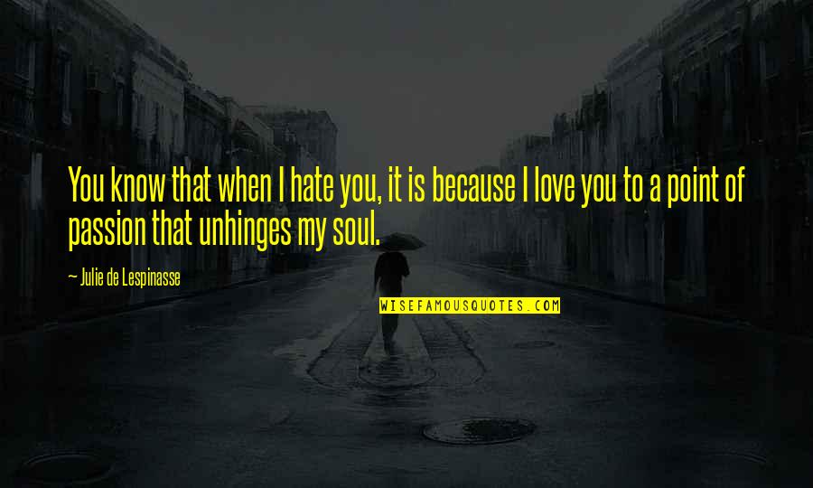 Malen Quotes By Julie De Lespinasse: You know that when I hate you, it