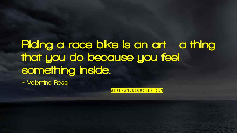 Malen Quotes By Valentino Rossi: Riding a race bike is an art -