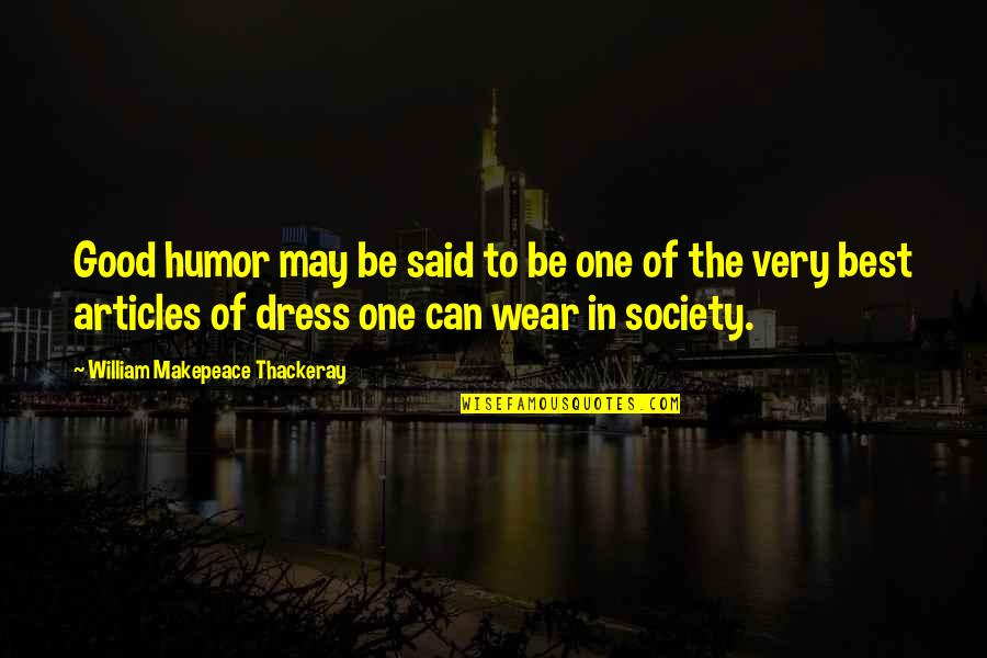 Malen Quotes By William Makepeace Thackeray: Good humor may be said to be one