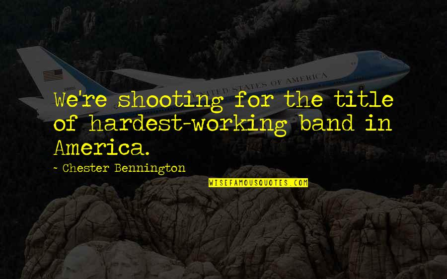 Malformed Quotes By Chester Bennington: We're shooting for the title of hardest-working band