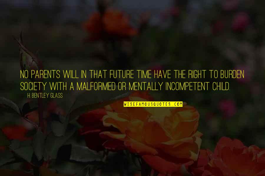 Malformed Quotes By H. Bentley Glass: No parents will in that future time have