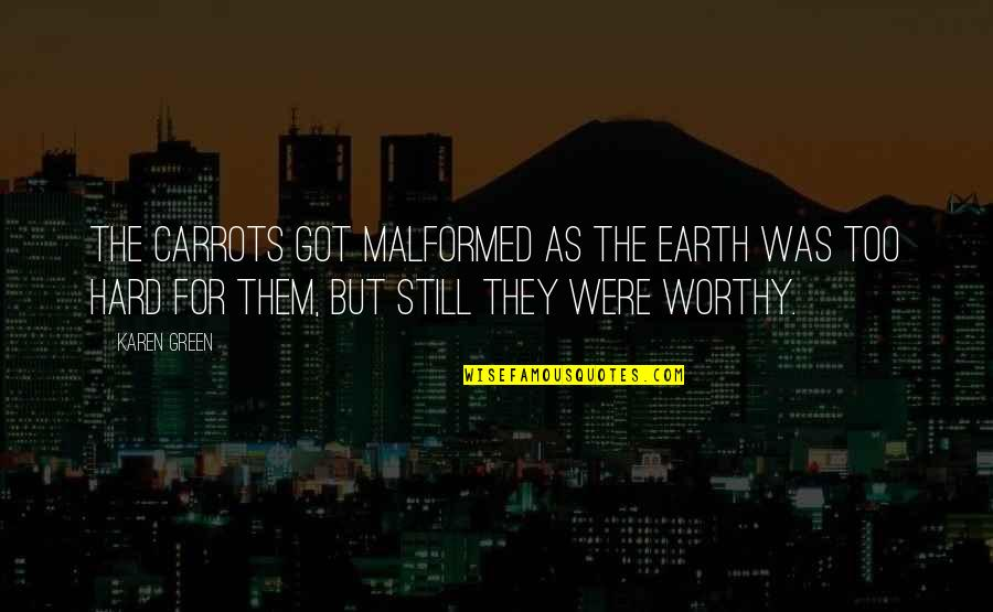 Malformed Quotes By Karen Green: The carrots got malformed as the earth was
