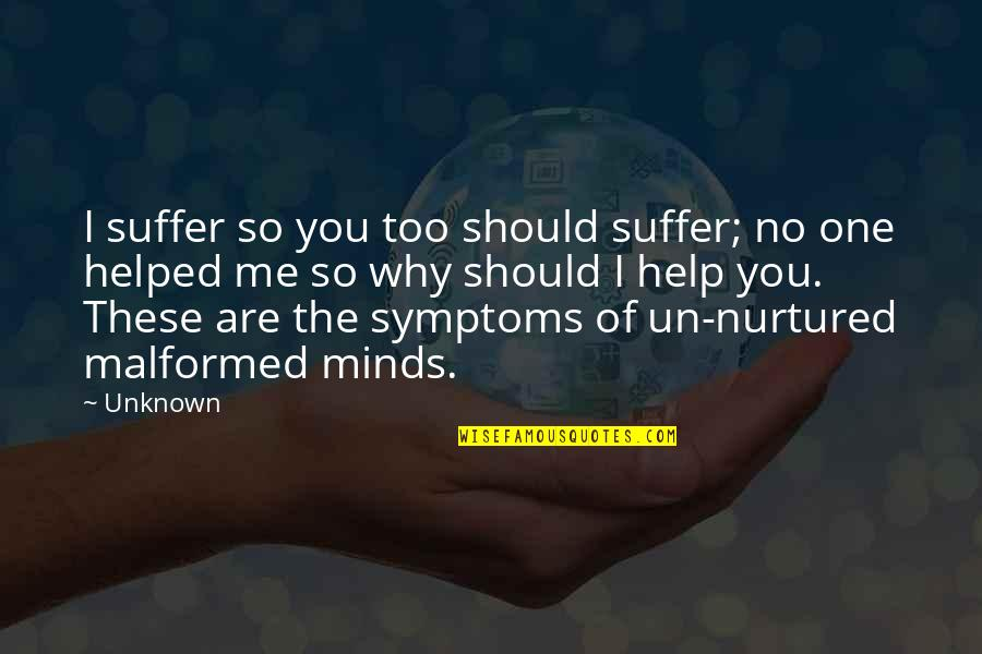 Malformed Quotes By Unknown: I suffer so you too should suffer; no