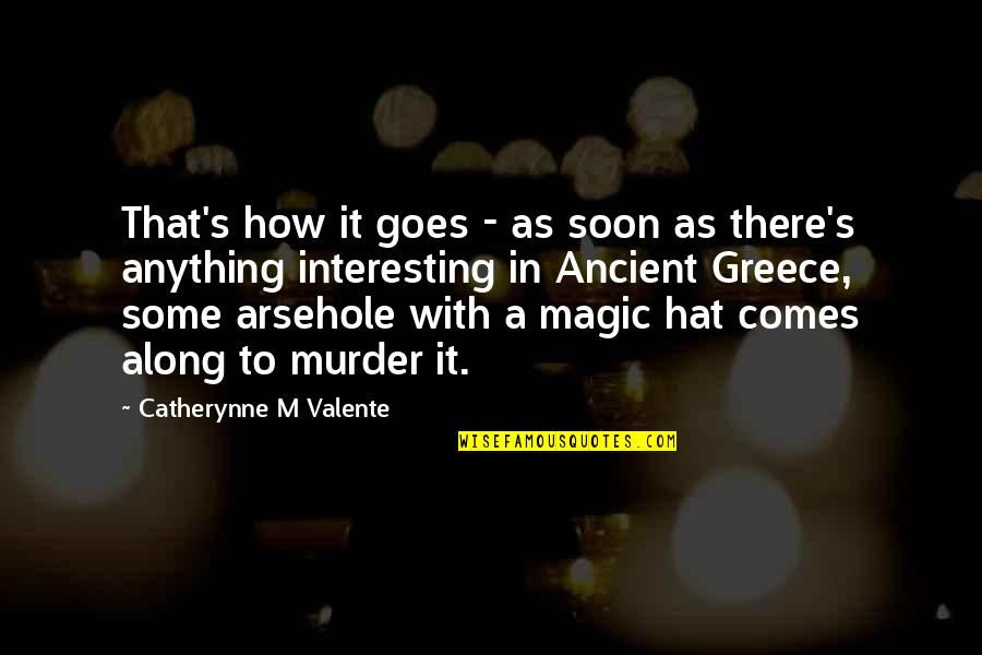 Malfunctioning Quotes By Catherynne M Valente: That's how it goes - as soon as