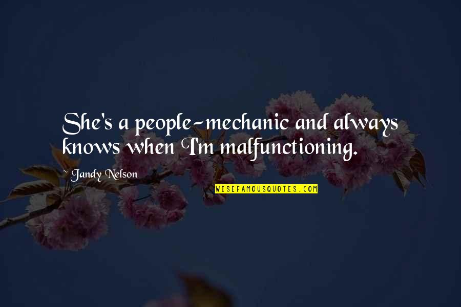 Malfunctioning Quotes By Jandy Nelson: She's a people-mechanic and always knows when I'm