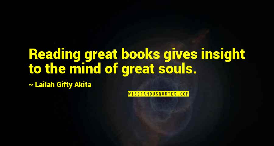 Malfunctioning Quotes By Lailah Gifty Akita: Reading great books gives insight to the mind
