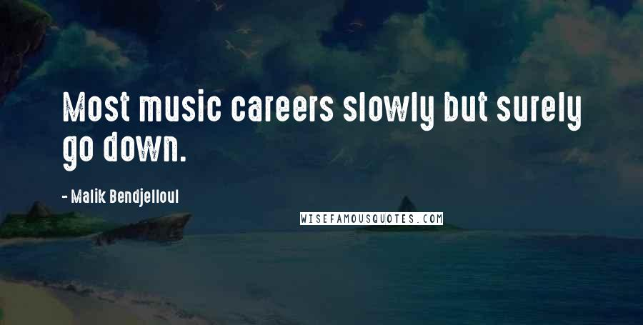 Malik Bendjelloul quotes: Most music careers slowly but surely go down.