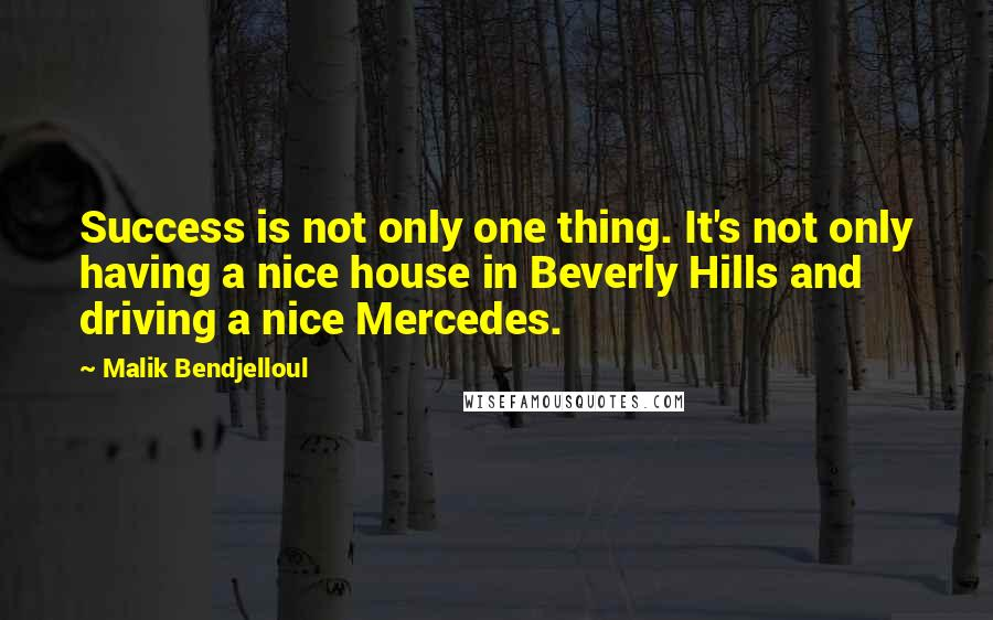 Malik Bendjelloul quotes: Success is not only one thing. It's not only having a nice house in Beverly Hills and driving a nice Mercedes.