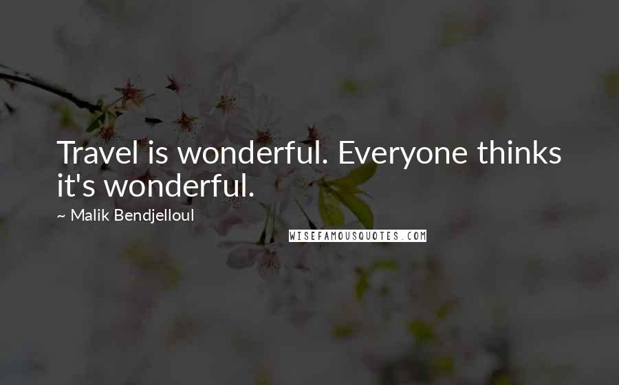 Malik Bendjelloul quotes: Travel is wonderful. Everyone thinks it's wonderful.