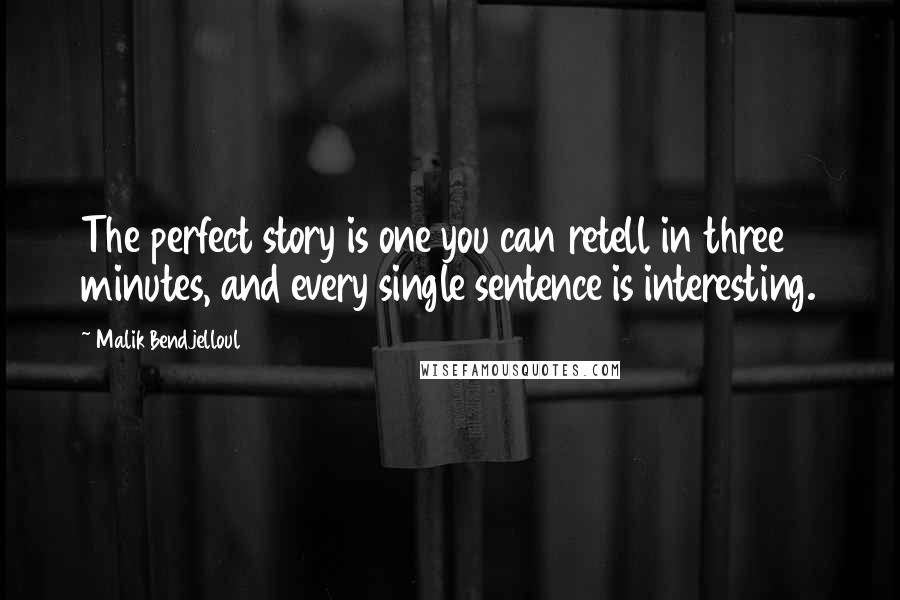 Malik Bendjelloul quotes: The perfect story is one you can retell in three minutes, and every single sentence is interesting.