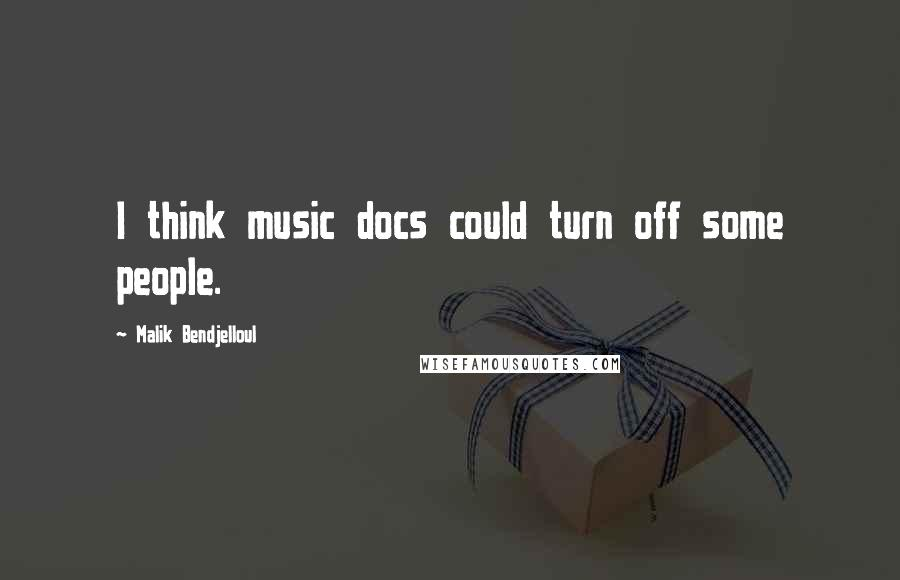 Malik Bendjelloul quotes: I think music docs could turn off some people.