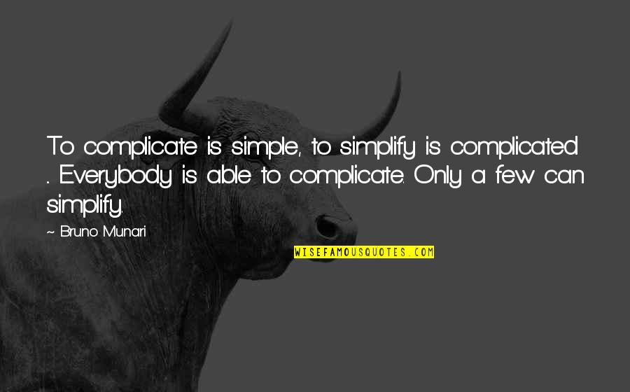 Malika Favre Quotes By Bruno Munari: To complicate is simple, to simplify is complicated