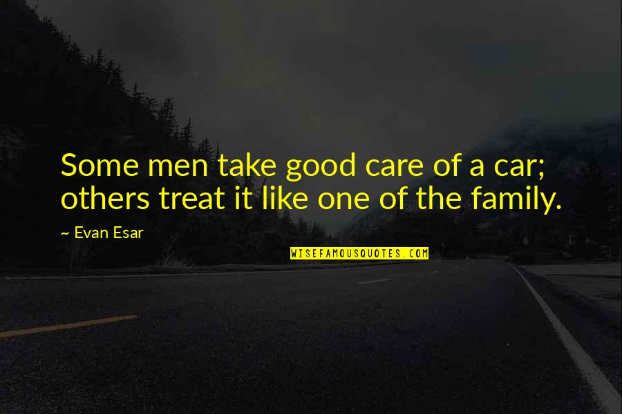 Malika Favre Quotes By Evan Esar: Some men take good care of a car;
