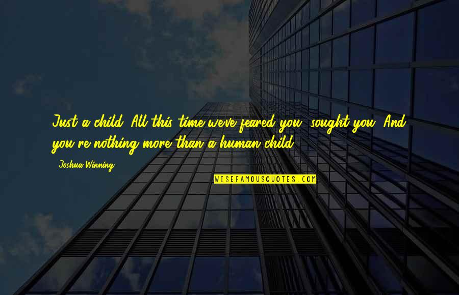 Malika Quotes By Joshua Winning: Just a child. All this time we've feared
