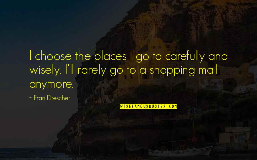 Mall Cop 2 Quotes By Fran Drescher: I choose the places I go to carefully