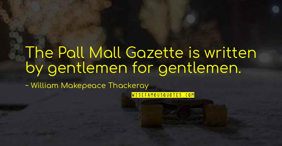 Mall Cop 2 Quotes By William Makepeace Thackeray: The Pall Mall Gazette is written by gentlemen