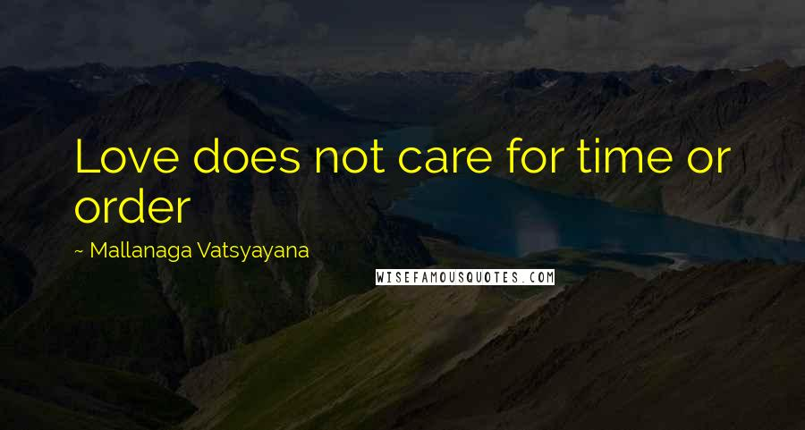 Mallanaga Vatsyayana quotes: Love does not care for time or order