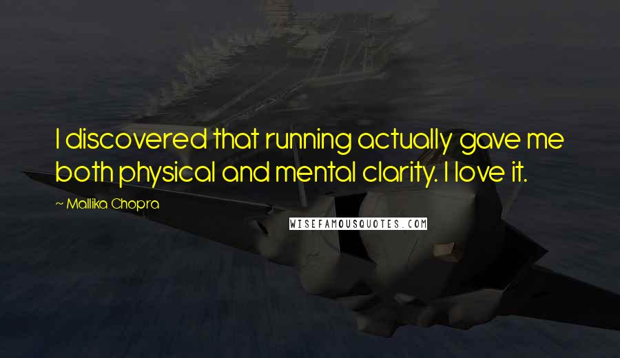 Mallika Chopra quotes: I discovered that running actually gave me both physical and mental clarity. I love it.