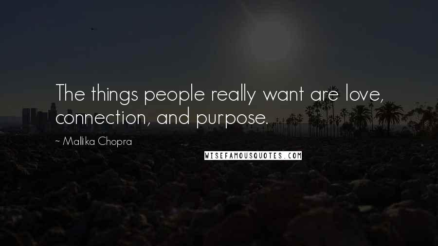 Mallika Chopra quotes: The things people really want are love, connection, and purpose.