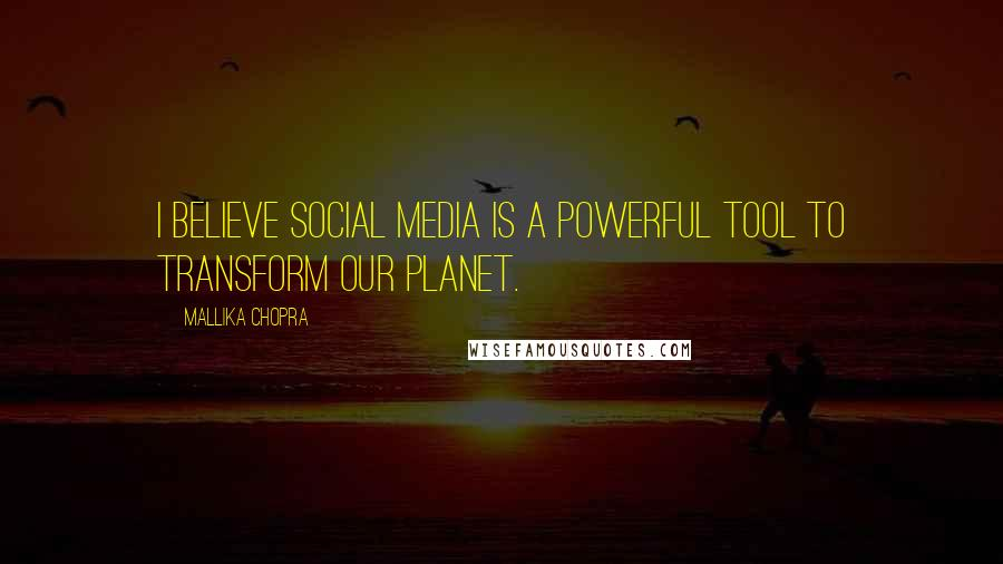 Mallika Chopra quotes: I believe social media is a powerful tool to transform our planet.