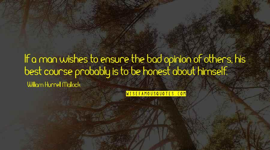 Mallock Quotes By William Hurrell Mallock: If a man wishes to ensure the bad